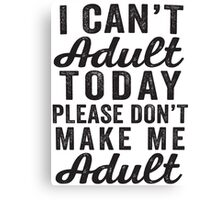 I Can't Adult Canvas Print