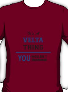 It's a VELTA thing, you wouldn't understand !! T-Shirt