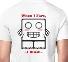 When I Fart, I Blush~ Unisex T-Shirt