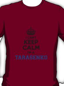 I cant keep calm Im a TARASENKO T-Shirt
