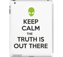 Keep calm the truth is out there iPad Case/Skin