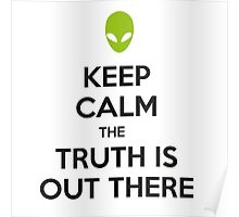 Keep calm the truth is out there Poster