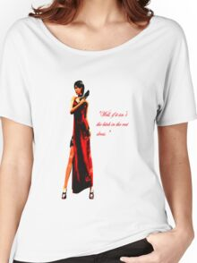 """""""Well, if it isn't the bitch in the red dress."""" Women's Relaxed Fit T-Shirt"""
