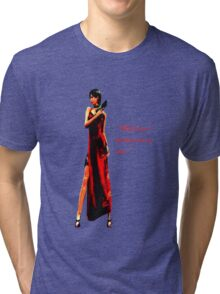 """Well, if it isn't the bitch in the red dress."" Tri-blend T-Shirt"