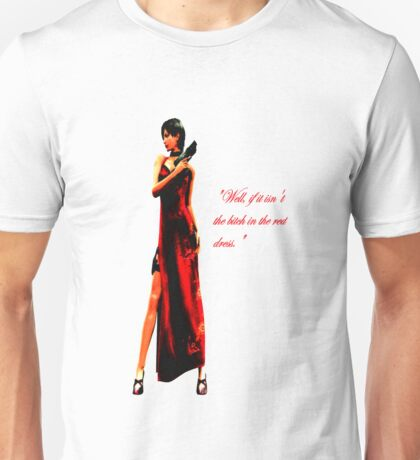 """Well, if it isn't the bitch in the red dress."" Unisex T-Shirt"
