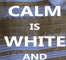 KEEP CALM is WHITE AND GOLD Sticker