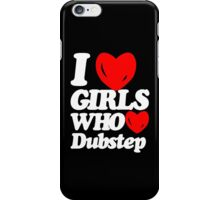 I love girls who love dubstep (dark)  iPhone Case/Skin
