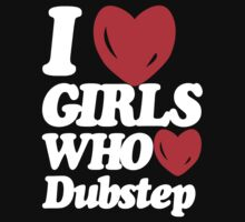 I love girls who love dubstep (dark)  T-Shirt