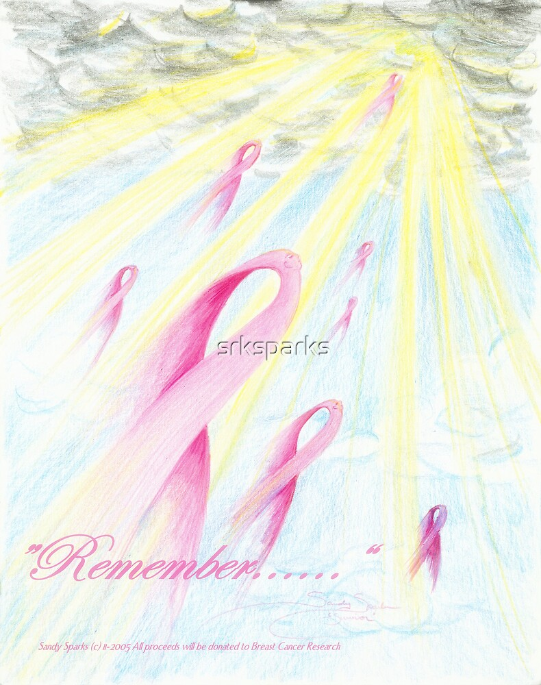 """Remember.......""    Dedicated to those lost to Breast Cancer by Sandy Sparks"