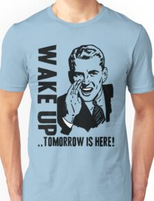 WAKE UP...TOMORROW IS HERE! Unisex T-Shirt
