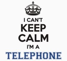 I cant keep calm Im a TELEPHONE by icanting
