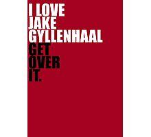 I love Jake Gyllenhaal Photographic Print