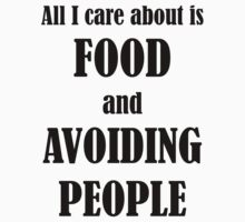 All I Care About Is Food And Avoiding People by evahhamilton