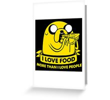 I love food more than I love people Greeting Card