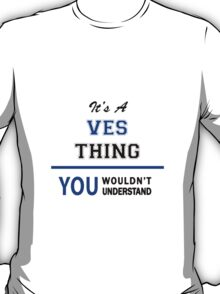 It's a VES thing, you wouldn't understand !! T-Shirt