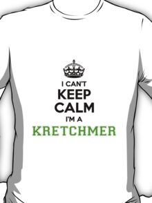 I cant keep calm Im a Kretchmer T-Shirt