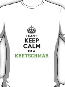 I cant keep calm Im a Kretschmar T-Shirt