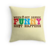 When I get DRUNK FUNNY shit happens! Throw Pillow