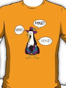 Mine! Mine! Mine! T-Shirt