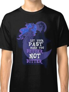 Let Your Past Make You Better Not Bitter Classic T-Shirt