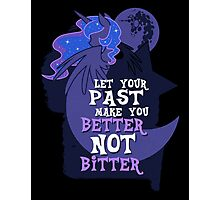 Let Your Past Make You Better Not Bitter Photographic Print