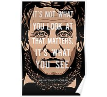 Henry David Thoreau quote: What you see Poster