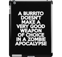 A burrito doesn't make a very good weapon of choice in a Zombie Apocalypse iPad Case/Skin