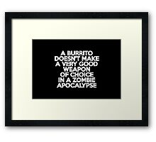 A burrito doesn't make a very good weapon of choice in a Zombie Apocalypse Framed Print