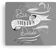 Be Your Own Dude Metal Print