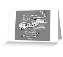 Be Your Own Dude Greeting Card