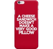 A cheese sandwich doesn't make a very good pillow iPhone Case/Skin