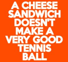 A cheese sandwich doesn't make a very good tennis ball Kids Clothes