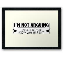 I'm Not Arguing Framed Print