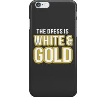 The Dress is White and Gold iPhone Case/Skin