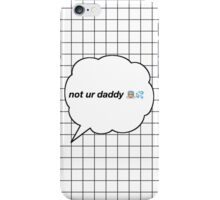 """""""Not Your Daddy"""" iPhone Case/Skin"""
