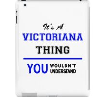It's a VICTORIANA thing, you wouldn't understand !! iPad Case/Skin