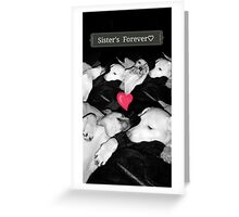 Sister's Forever ♡ Greeting Card
