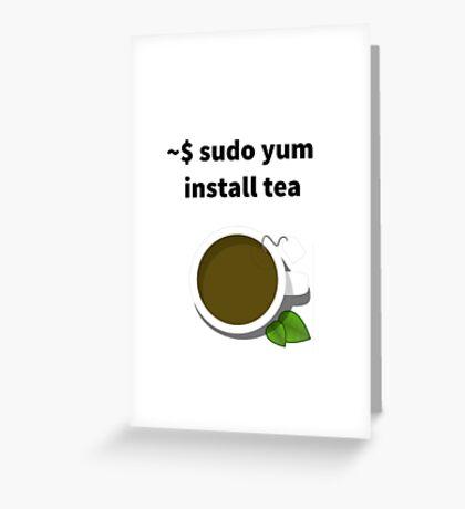 Linux sudo yum install tea Greeting Card