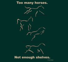 Too many horses......(light writing) T-Shirt