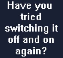 Have you tried switching it off and on again? by Luci Mahon