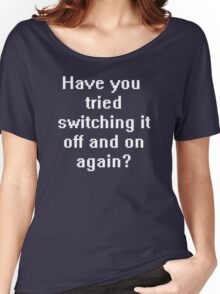 Have you tried switching it off and on again? Women's Relaxed Fit T-Shirt