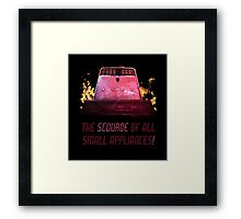 The Scourge of all Small Appliances! Framed Print