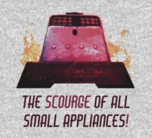The Scourge of all Small Appliances! by schmaslow