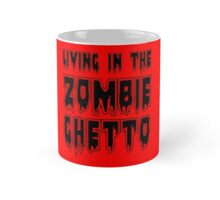 LIVING IN THE ZOMBIE GHETTO by Zombie Ghetto Mug