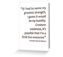 Humility and awesomeness... (Amazing Sayings) Greeting Card