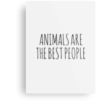 Animals are the best people. Metal Print