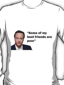David Cameron - 'Some of my best friends are poor'  T-Shirt
