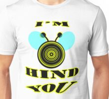 I'm bee hind you Unisex T-Shirt