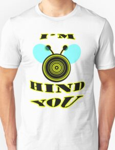 I'm bee hind you T-Shirt