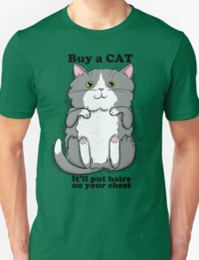 ...it'll put hairs on your chest Unisex T-Shirt
